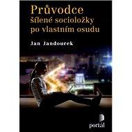 Průvodce šílené socioložky po vlastním osudu - Jan Jandourek