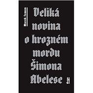 Veliká novina o hrozném mordu Šimona Abelese  - Elektronická kniha