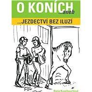 O koních aneb Jezdectví bez iluzí - Dana Kusebauchová