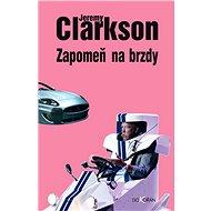 Zapomeň na brzdy - Jeremy Clarkson