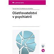 Ošetřovatelství v psychiatrii - Tomáš Petr, Eva Marková, kolektiv a