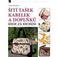 Šití tašek, kabelek a doplňků – krok za krokem - Elektronická kniha