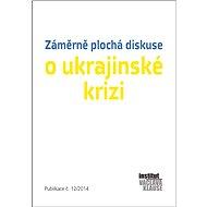 Záměrně plochá diskuse o ukrajinské krizi - kolektiv autorů IVK
