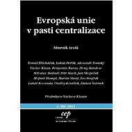Evropská unie v pasti centralizace - Elektronická kniha