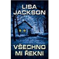 Všechno mi řekni - Lisa Jackson