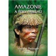 Amazonie a řeky příběhů - Elektronická kniha