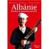 Albánie - Kráska se špatnou pověstí - Petr Horký  Miroslav Náplava
