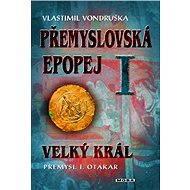 Přemyslovská epopej I - Velký král Přemysl Otakar I. - Elektronická kniha