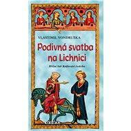Podivná svatba na Lichnici - Vlastimil Vondruška, 304 stran