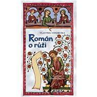 Román o růži - Vlastimil Vondruška, 224 stran
