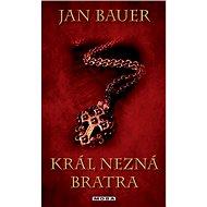 Král nezná bratra - Jan Bauer, 224 stran