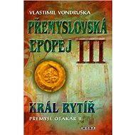 Přemyslovská epopej III - Vlastimil Vondruška