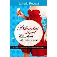 Pikantní život Charlotte Lavigneové: Bublinky v šampaňském a smetanové karamelky - Nathalie Royová