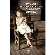 Sladkost života - Paulus Hochgatterer