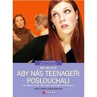 Jak mluvit, aby nás teenageři poslouchali - Adele Faber, Elaine Mazlish