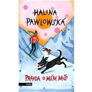 Pravda o mém muži - Halina Pawlowská