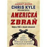 Americká zbraň - Dějiny USA v deseti střelných zbraních - Chris Kyle, William Doyle