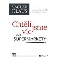 Václav Klaus – Chtěli jsme víc než supermarkety - Elektronická kniha