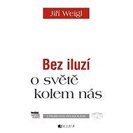 Jiří Weigl – Bez iluzí o světě kolem nás - Elektronická kniha