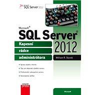Microsoft SQL Server 2012 - Kapesní rádce administrátora - William R. Stanek