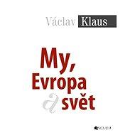 Václav Klaus – My, Evropa a svět - Elektronická kniha
