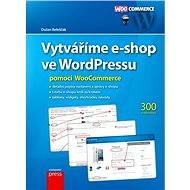 Vytváříme e-shop ve WordPressu pomocí WooCommerce - Elektronická kniha