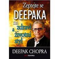 Zeptejte se Deepaka na zdraví a životní - Deepak Chopra