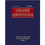 Geriatrie a gerontologie - Zdeněk Kalvach, Zdeněk Zadák, Roman Jirák, Helena Zavázalová, Petr Sucharda