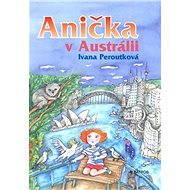 Anička v Austrálii - Ivana Peroutková, Eva Mastníková