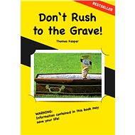 Don't Rush to the Grave! - Elektronická kniha