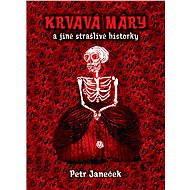 Krvavá Máry a jiné strašlivé historky - Elektronická kniha