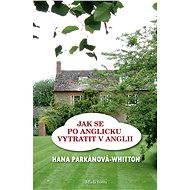 Jak se po anglicku vytratit v Anglii - Hana Parkánová - Whitton