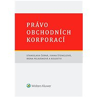 Právo obchodních korporací - Stanislava Černá, Ivana Štenglová, Irena Pelikánová, a kol.