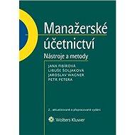 Manažerské účetnictví - nástroje a metody - Jana Fibírová, Libuše Šoljaková, Jaroslav Wagner, Petr Petera