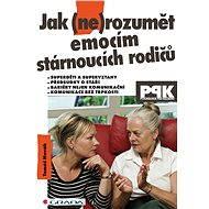 Jak (ne)rozumět emocím stárnoucích rodičů - Elektronická kniha