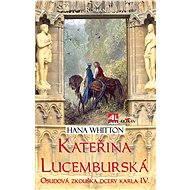 Kateřina Lucemburská - Hana Whitton
