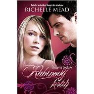 Pokrevní pouta 6: Rubínový kruh - Richelle Mead