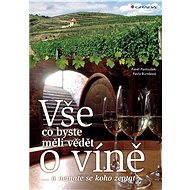 Vše, co byste měli vědět o víně.... - Pavla Burešová, Pavel Pavloušek