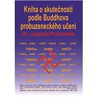 Kniha o skutečnosti podle Buddhova probuzeneckého učení - Elektronická kniha - Leopold Procházka
