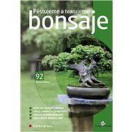 Pěstujeme a tvarujeme bonsaje - Elektronická kniha