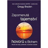 Zapomenutá tajemství hovorů s Bohem - Gregg Braden