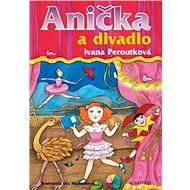 Anička a divadlo - Ivana Peroutková, Eva Mastníková