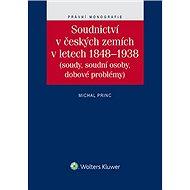 Soudnictví v českých zemích v letech 1848–1938 (soudy, soudní osoby, dobové problémy) - Michal Princ