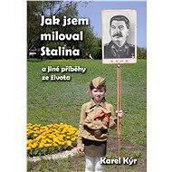 Jak jsem miloval Stalina - Elektronická kniha