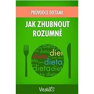 Průvodce dietami: Jak zhubnout rozumně - Elektronická kniha