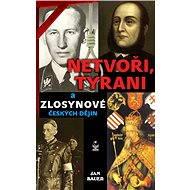 Netvoři, tyrani a zlosynové českých dějin - Elektronická kniha