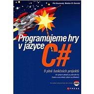 Programujeme hry v jazyce C# - Petr Roudenský, Mokhtar M Khorshid