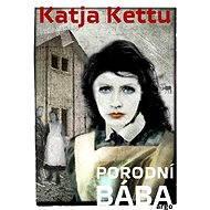 Porodní bába - Katja Kettu, 328 stran