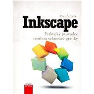 Inkscape – Praktický průvodce tvorbou vektorové grafiky - Petr Šimčík