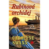 Rubínová orchidej - Carolyne Swann